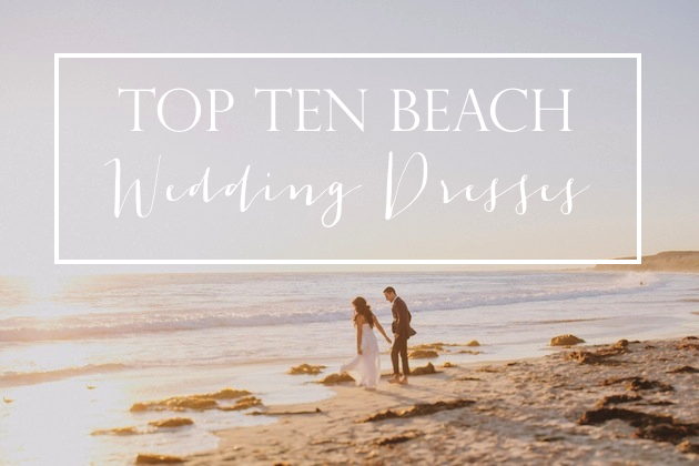 Top 10 Beach Wedding Dress Styles