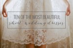 cover image ten of the most beautiful short wedding dresses