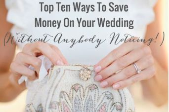 Top Ten Ways to Save Money on Your Wedding (Without Anybody Noticing!)
