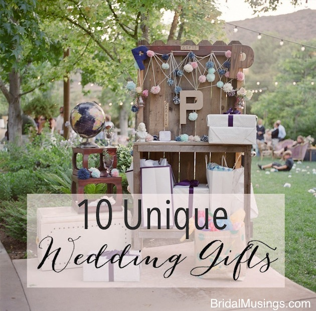 A Unique Wedding Gift : Wedding Gifts Ideas For Couples 10 unique wedding gifts bridal musings ...