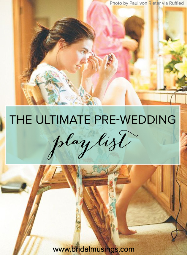 The Ultimate Pre-Wedding Playlist; Songs To Get Ready To